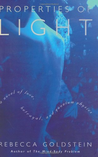 Properties Of Light  A Novel Of Love  Betrayal  And Quantum Physics