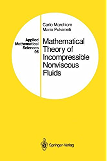 Mathematical Theory of Incompressible Nonviscous Fluids (Applied Mathematical Sciences Book 96)