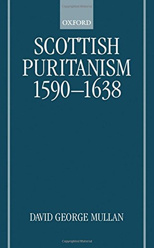 Scottish Puritanism, 1590-1638 by David George Mullan