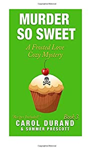 Murder So Sweet (Frosted Love Mysteries) (Volume 3)