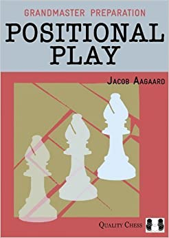 Book Grandmaster Preparation: Positional Play by Jacob Aagaard (Jun 4 2013)