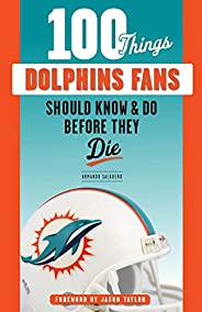 100 Things Dolphins Fans Should Know & Do Before They