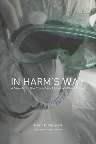 In Harm's Way: A View from the Epicenter of Liberia's Ebola Crisis by [Sheppard, Nancy D.]