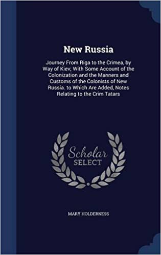 Download New Russia: Journey From Riga to the Crimea, by Way of Kiev; With Some Account of the Colonization and the Manners and Customs of the Colonists of New ... Are Added, Notes Relating to the Crim Tatars PDF Free