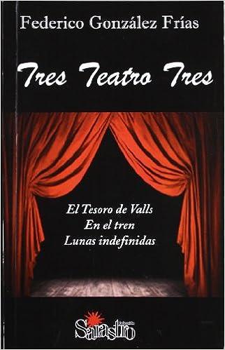 Tres teatro tres (Sarastro): Amazon.es: Gonzalez Frias, Federico: Libros