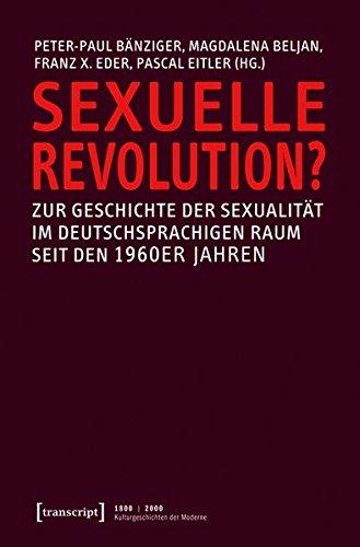Sexuelle Revolution?: Zur Geschichte Der Sexualitat Im Deutschsprachigen Raum Seit Den 1960er Jahren (1800 / 2000. Kulturgeschichten Der Moderne) (German Edition)