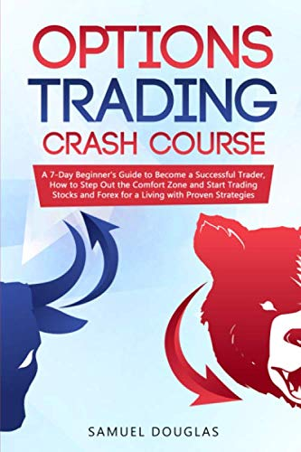 41cyomh3V3L - Options Trading Crash Course: A 7-Day Beginner's Guide to Become a Successful Trader, How to Step Out the Comfort Zone and Start Trading Stocks and Forex for a Living with Proven Strategies