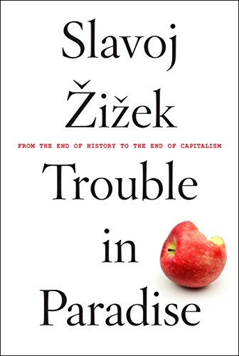 Trouble in Paradise: From the End of History to the End of Capitalism