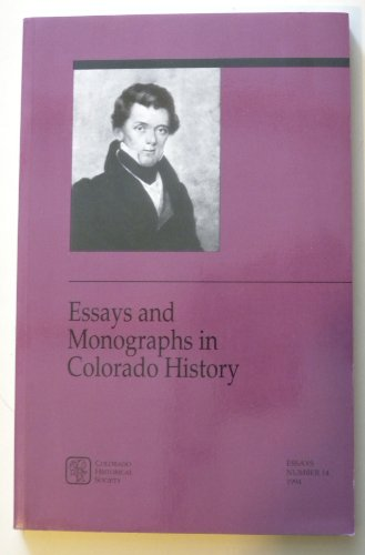 Essays and Monographs in Colorado History, Number 14, 1994, Through a Glass Sharply, Edwin James and the First Recorded Ascent of Pikes Peak, July 13-15, 1820;