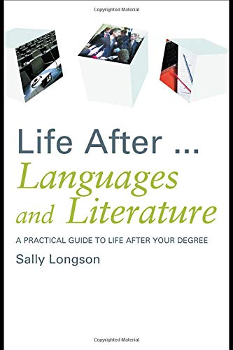 Life After...Languages and Literature: A practical guide to life after your degree (Life After University) by Routledge