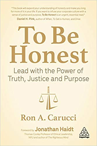 To Be Honest: Lead with the Power of Truth, Justice and Purpose