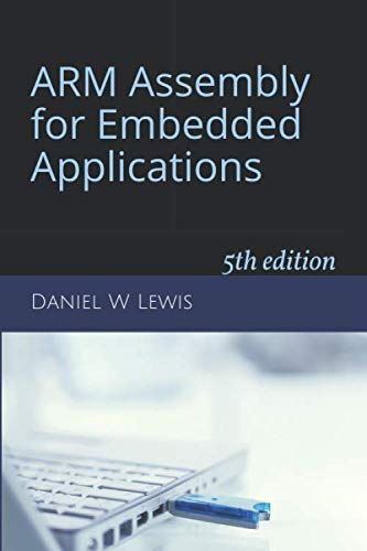 ARM Assembly for Embedded Applications: 5th edition (Arm Embedded)
