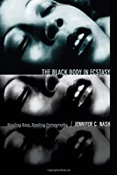 The Black Body in Ecstasy: Reading Race, Reading Pornography (Next Wave: New Directions in Women's Studies)