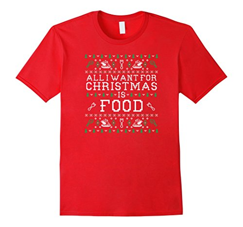All I want for Christmas is food ugly sweater t-shirt