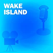 Wake Island: Classic Movies on the Radio Radio/TV Program by Lux Radio Theatre Narrated by Brian Donlevy, Robert Preston, Broderick Crawford