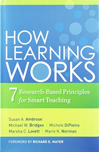 How Learning Works: Seven Research-Based Principles for Smart Teaching from Jossey-Bass