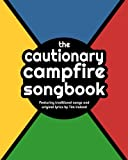 The Cautionary Campfire Songbook: Traditional and Original Songs for Campfire Singing