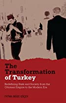 The Transformation of Turkey: Redefining State and Society from the Ottoman Empire to the Modern Era (Library of Modern Middle East Studies)