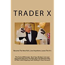 The Forex Millionaire : Bust Your Brokers Lies Live Anywhere Become The New Rich Get Massive Piles Of Wet Cold Dripping Cash Rolling In Your Account: Become The New Rich, Live Anywhere, Loose The 9-5