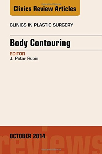 Body Contouring, An Issue of Clinics in Plastic Surgery, 1e (The Clinics: Surgery)