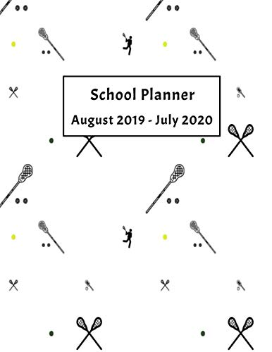 School Planner August 2019 - July 2020: Weekly, Monthly and Yearly Calendar and Organizer (Lacrosse School Planner)