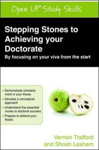 Stepping Stones to Achieving your Doctorate: Focusing on your viva from the start (Open Up Study Skills)