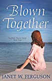 Blown Together (Southern Hearts Series) (Volume 4)
