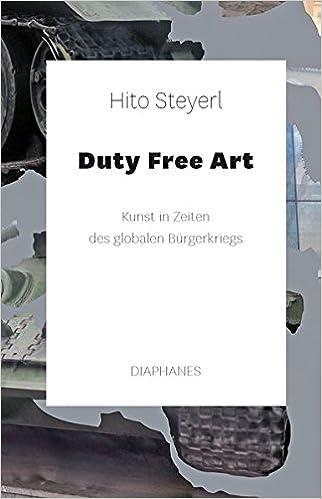 amazon duty free art kunst in zeiten des globalen buergerkriegs