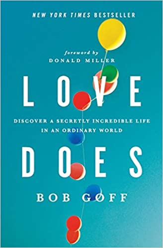 Amazon.com: Love Does: Discover a Secretly Incredible Life in an Ordinary  World: 8601404450860: Goff, Bob: Books