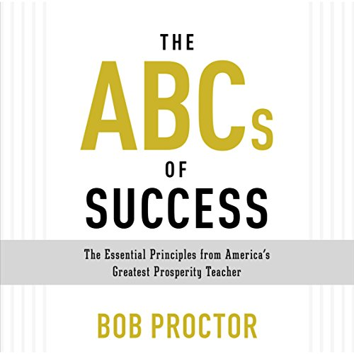 The ABCs of Success: The Essential Principles from America's Greatest Prosperity (Bob Audio)