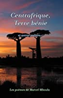 Centrafrique Terre Benie Et Autres Poemes...: