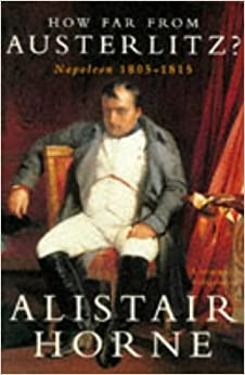 'HOW FAR FROM AUSTERLITZ?: NAPOLEON, 1805-15' by ALISTAIR HORNE (1997-08-01)