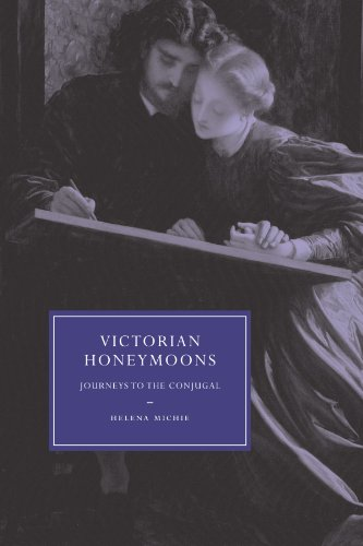 Victorian Honeymoons: Journeys to the Conjugal (Cambridge Studies in Nineteenth-Century Literature and Culture)
