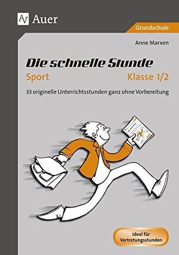 Die schnelle Stunde Sport Klasse 1-2: 33 originelle Unterrichtsstunden ganz ohne Vorbereitung (Die schnelle Stunde Grundschule)