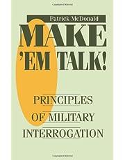 Make 'Em Talk!: Principles of Military Interrogation
