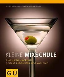 Kleine Mixschule: Klassische Cocktails perfekt zubereiten und variieren (GU Themenkochbuch)
