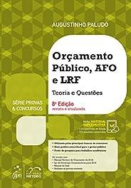 Série Provas & Concursos - Orçamento Público, AFO e LRF - Teoria e Ques