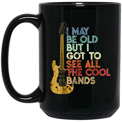 I May be Old But I Got to See all the Cool Bands T Shirt Men 15 oz. Black - Gift Personalized T-shirt Band