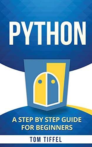 Python: A Step by Step Guide for Beginners