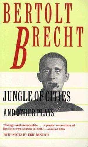 Jungle of Cities and Other Plays: Includes: Drums in the Night; Roundheads and Peakheads (Brecht, Bertolt)