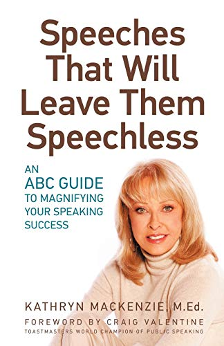 Speeches That Will Leave Them Speechless: An ABC Guide to Magnifying Your Speaking Success