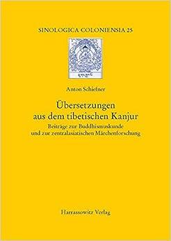 Ubersetzungen Aus Dem Tibetischen Kanjur: Beitrage Zur Buddhismuskunde Und Zur Zentralasiatischen Marchenforschung (Sinologica Coloniensia)