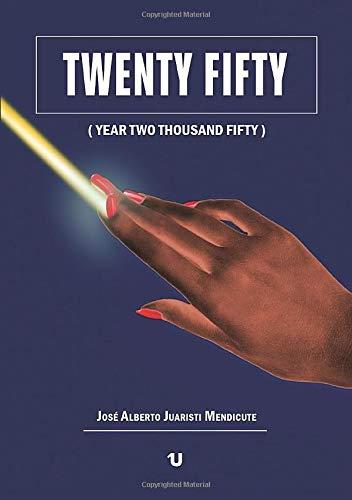 Twenty Fifty  (Year Two Thousand Fifty) José Alberto Juaristi Mendicute