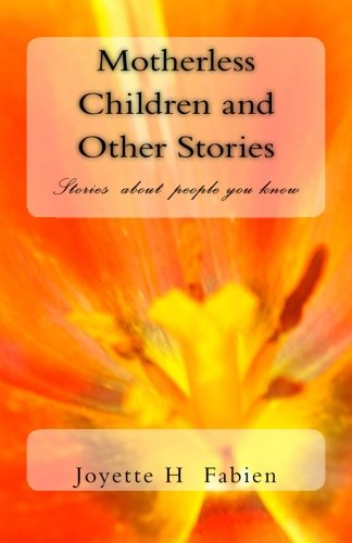Motherless Children and Other Stories: Stories about people you know