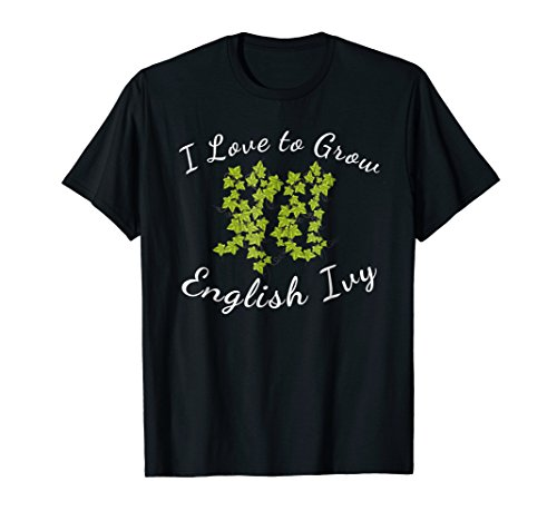 English Ivy Garden Plant T-shirt Love to Grow Gift Grow Ivy Plants