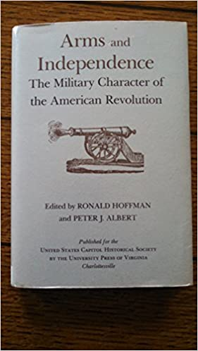 arms and independence the military character of the american  arms and independence the military character of the american revolution  perspectives on the american revolution ronald hoffman peter j albert