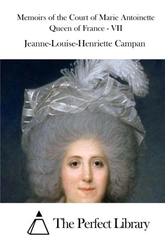 Download Memoirs of the Court of Marie Antoinette Queen of France - VII (Perfect Library) pdf