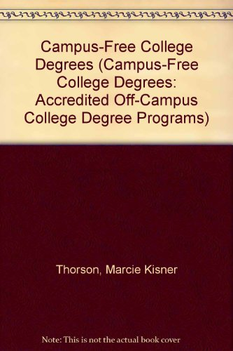 Campus-Free College Degrees (Campus-Free College Degrees: Accredited Off-Campus College Degree Programs)