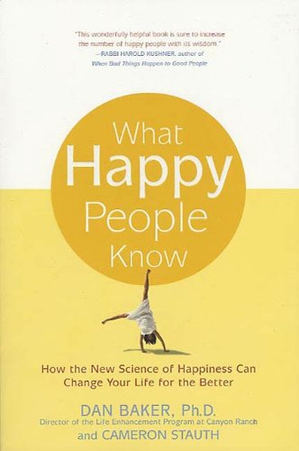 What Happy People Know: How the New Science of Happiness Can Change Your Life for the Better by [Stauth, Cameron, Baker Ph.D., Dan]