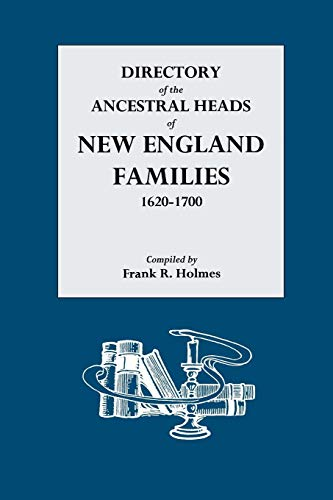 Directory of the Ancestral Heads of New England Families, 1620-1700